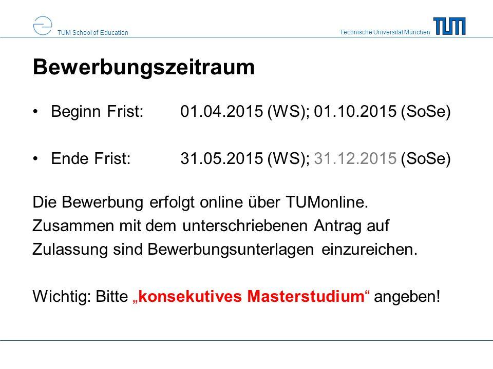 Technische Universität München TUM School of Education Bewerbungszeitraum Beginn Frist: 01.04.2015 (WS); 01.10.2015 (SoSe) Ende Frist: 31.05.2015 (WS); 31.12.2015 (SoSe) Die Bewerbung erfolgt online über TUMonline.