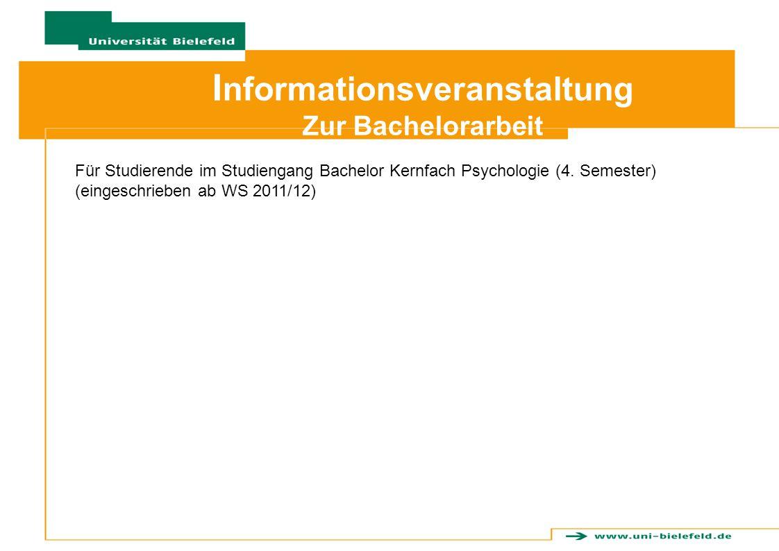 I nformationsveranstaltung Zur Bachelorarbeit Für Studierende im Studiengang Bachelor Kernfach Psychologie (4. Semester) (eingeschrieben ab WS 2011/12