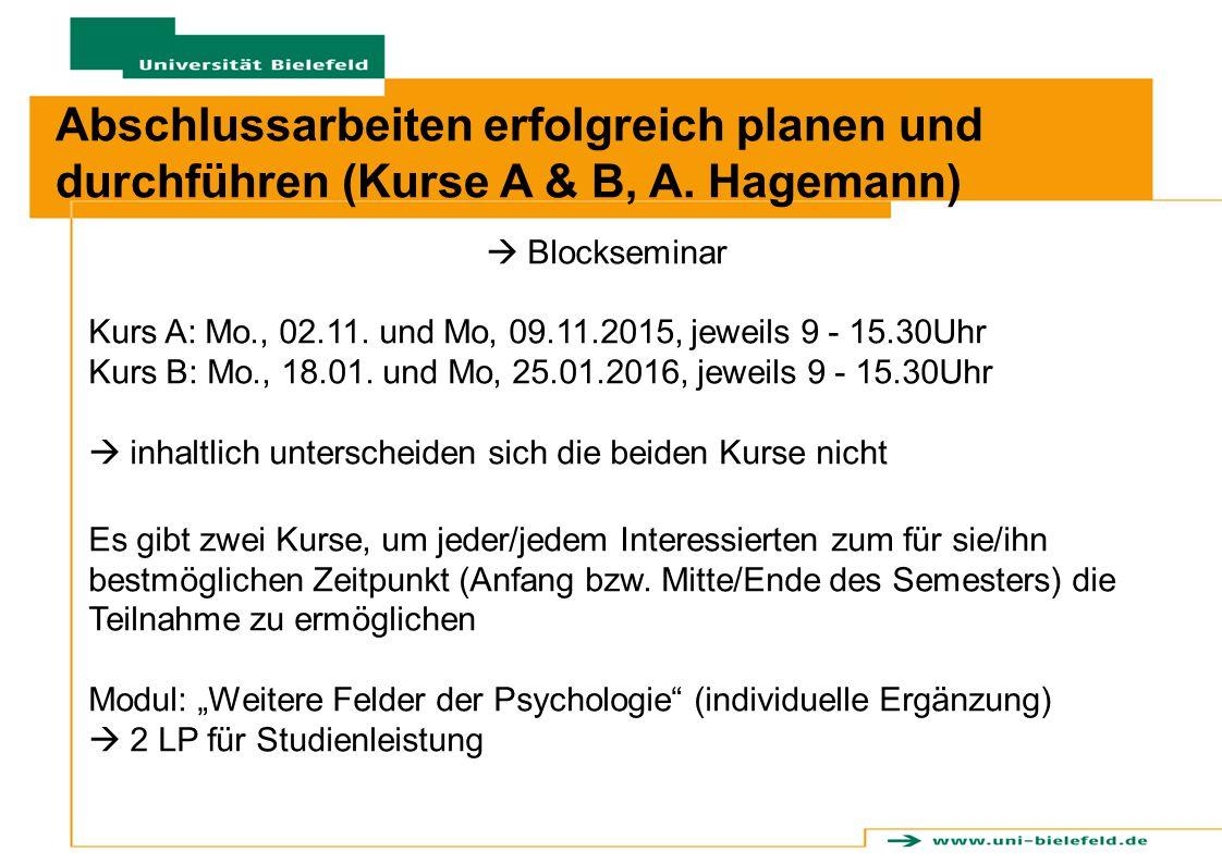 Abschlussarbeiten erfolgreich planen und durchführen (Kurse A & B, A. Hagemann)  Blockseminar Kurs A: Mo., 02.11. und Mo, 09.11.2015, jeweils 9 - 15.