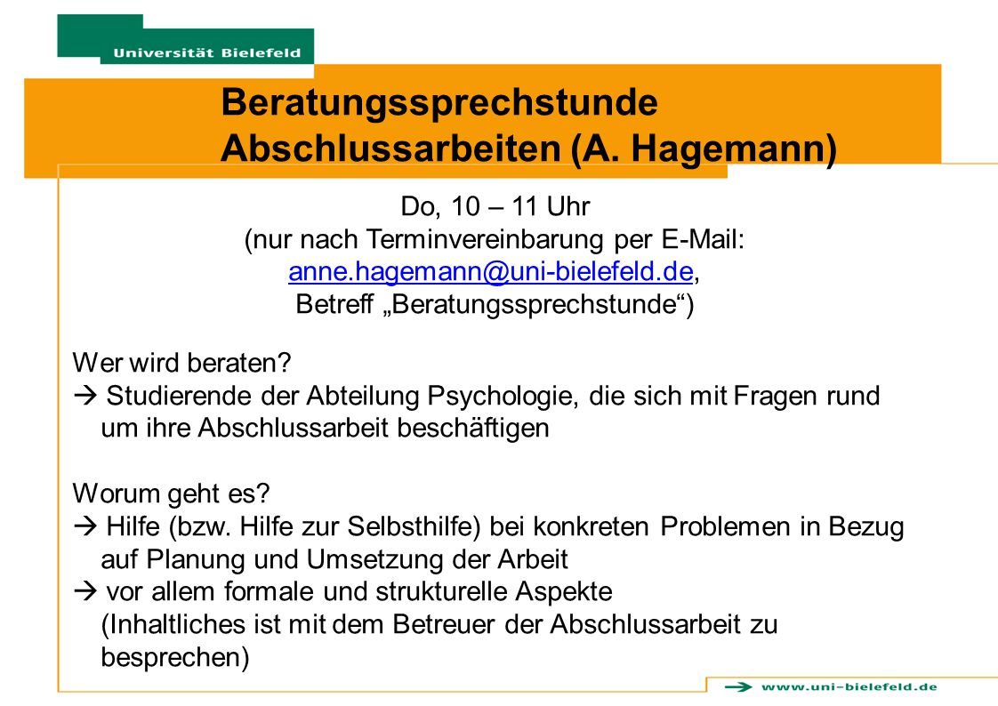 Beratungssprechstunde Abschlussarbeiten (A. Hagemann) Do, 10 – 11 Uhr (nur nach Terminvereinbarung per E-Mail: anne.hagemann@uni-bielefeld.deanne.hage