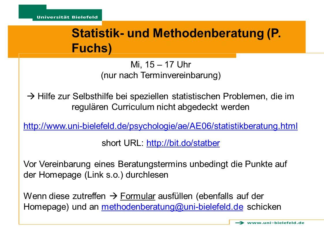 Statistik- und Methodenberatung (P. Fuchs) Mi, 15 – 17 Uhr (nur nach Terminvereinbarung)  Hilfe zur Selbsthilfe bei speziellen statistischen Probleme