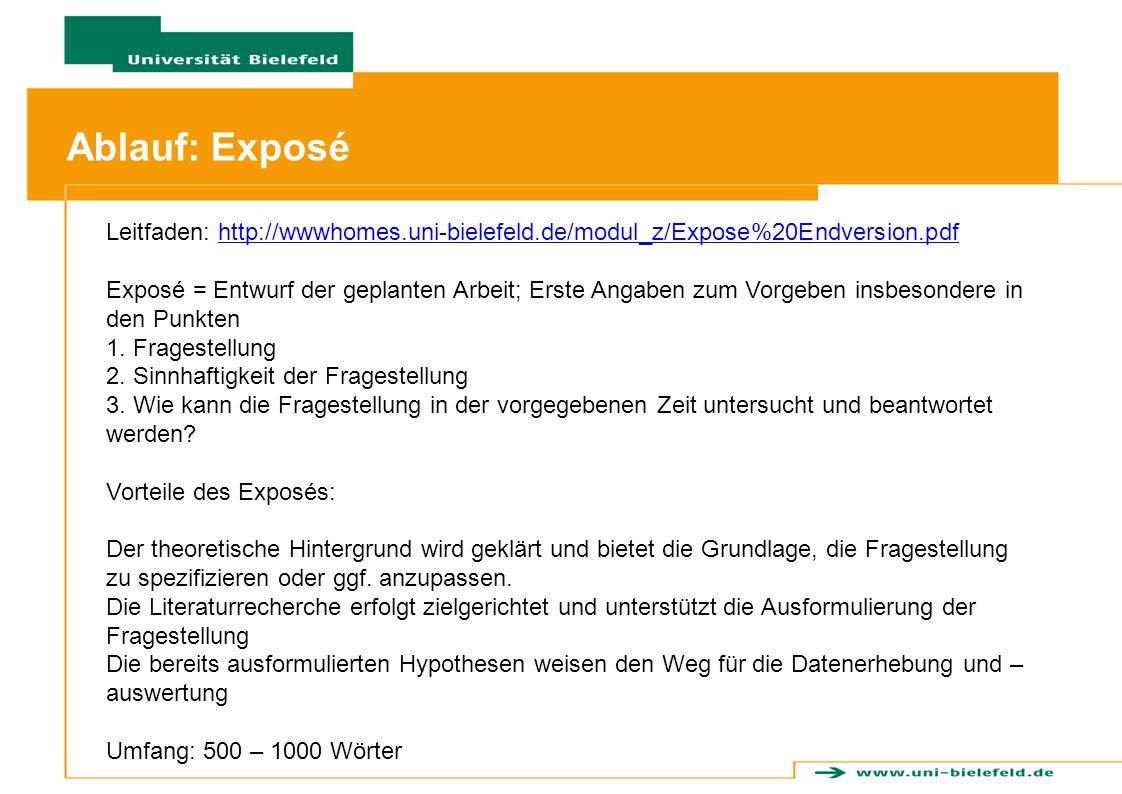 Ablauf: Exposé Leitfaden: http://wwwhomes.uni-bielefeld.de/modul_z/Expose%20Endversion.pdfhttp://wwwhomes.uni-bielefeld.de/modul_z/Expose%20Endversion