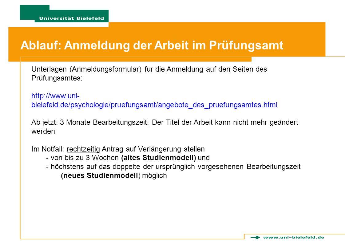 Ablauf: Anmeldung der Arbeit im Prüfungsamt Unterlagen (Anmeldungsformular) für die Anmeldung auf den Seiten des Prüfungsamtes: http://www.uni- bielef