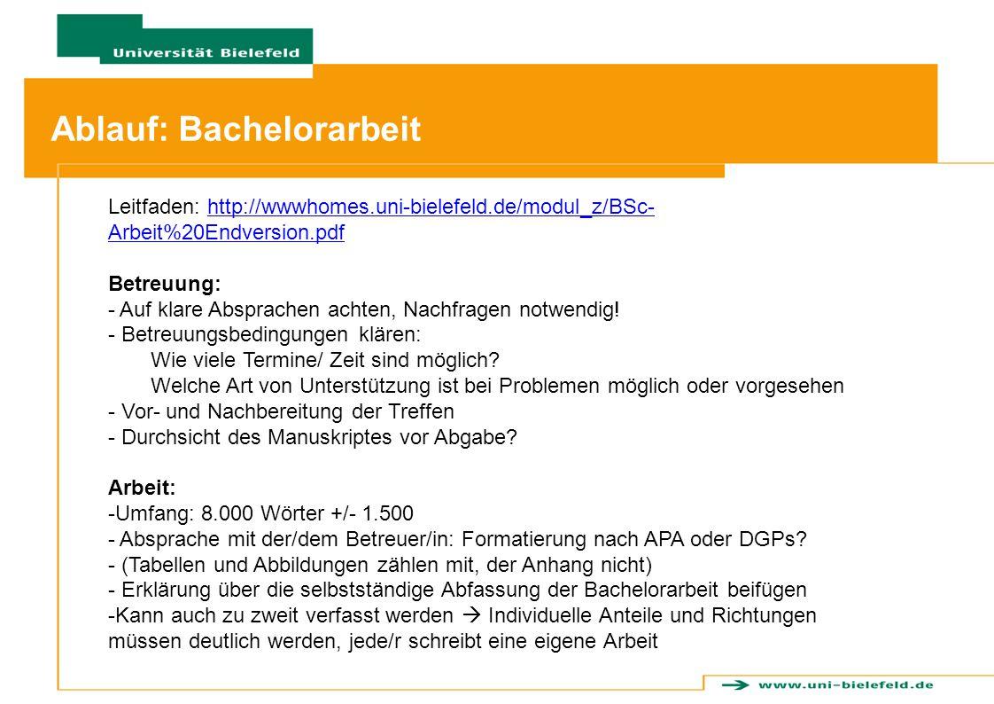 Ablauf: Anmeldung der Arbeit im Prüfungsamt Leitfaden: http://wwwhomes.uni-bielefeld.de/modul_z/BSc- Arbeit%20Endversion.pdfhttp://wwwhomes.uni-bielef