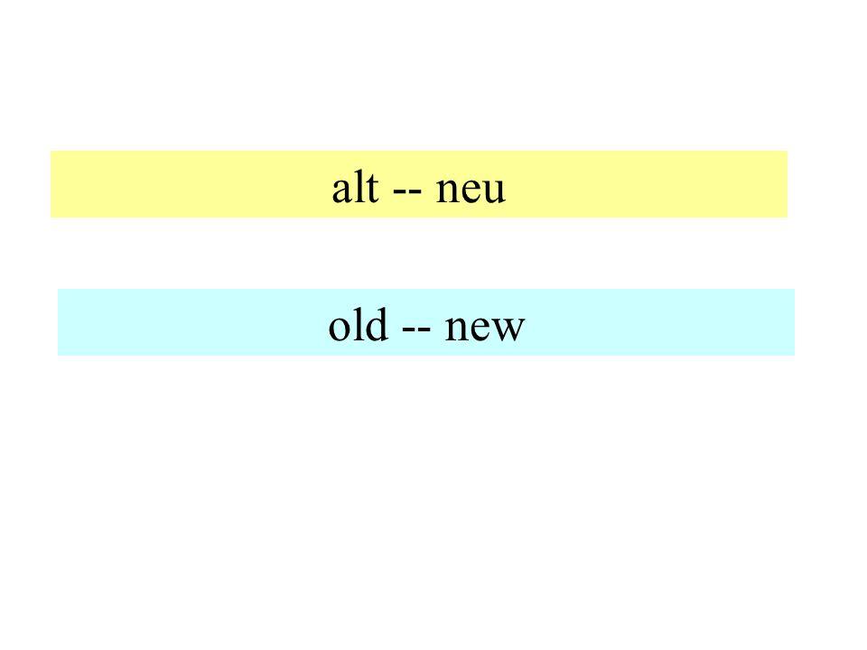 alt -- neu old -- new