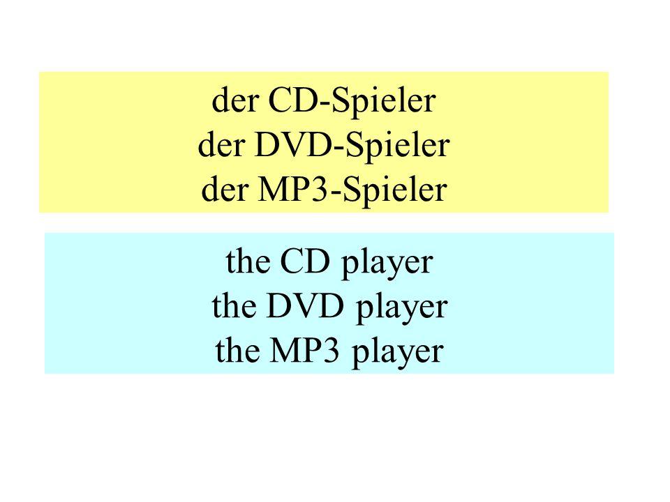der CD-Spieler der DVD-Spieler der MP3-Spieler the CD player the DVD player the MP3 player