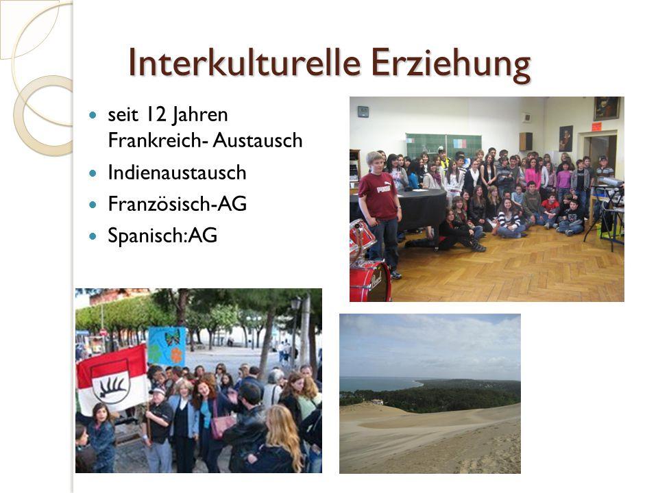 Interkulturelle Erziehung seit 12 Jahren Frankreich- Austausch Indienaustausch Französisch-AG Spanisch:AG