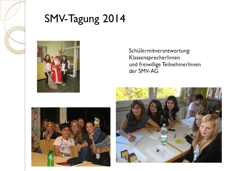 SMV-Tagung 2014 Sch ü lermitverantwortung: KlassensprecherInnen und freiwillige TeilnehmerInnen der SMV-AG