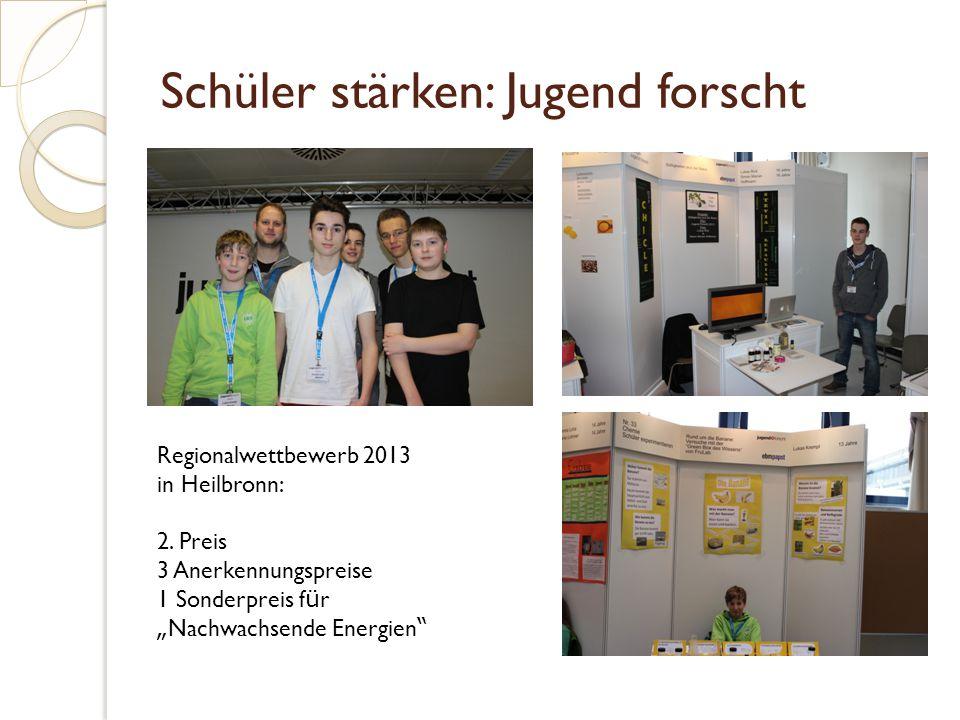 """Schüler stärken: Jugend forscht Regionalwettbewerb 2013 in Heilbronn: 2. Preis 3 Anerkennungspreise 1 Sonderpreis f ü r """" Nachwachsende Energien """""""