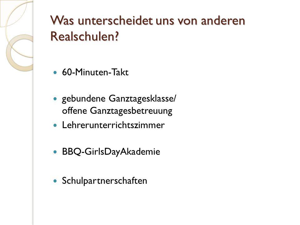 Was unterscheidet uns von anderen Realschulen? 60-Minuten-Takt gebundene Ganztagesklasse/ offene Ganztagesbetreuung Lehrerunterrichtszimmer BBQ-GirlsD