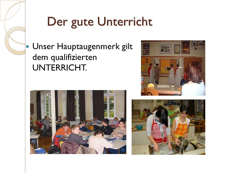 Der gute Unterricht Unser Hauptaugenmerk gilt dem qualifizierten UNTERRICHT.