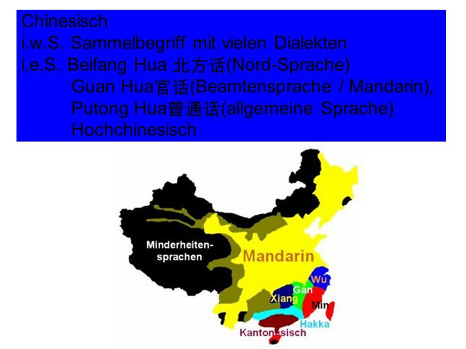 Chinesisch i.w.S. Sammelbegriff mit vielen Dialekten i.e.S. Beifang Hua 北方话 (Nord-Sprache) Guan Hua 官话 (Beamtensprache / Mandarin), Putong Hua 普通话 (al
