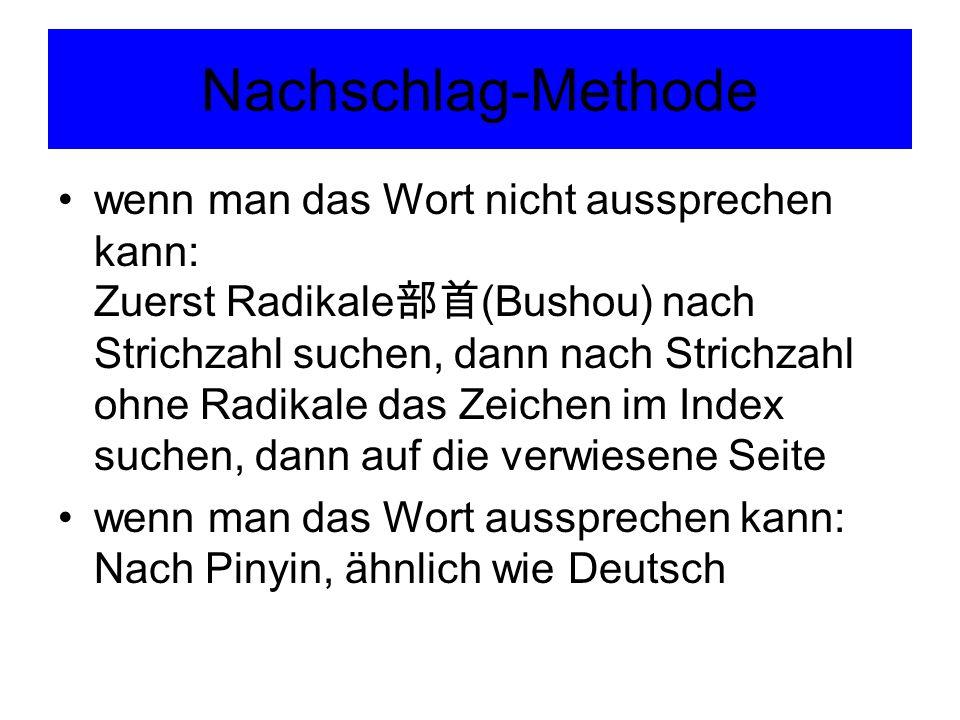 Nachschlag-Methode wenn man das Wort nicht aussprechen kann: Zuerst Radikale 部首 (Bushou) nach Strichzahl suchen, dann nach Strichzahl ohne Radikale da