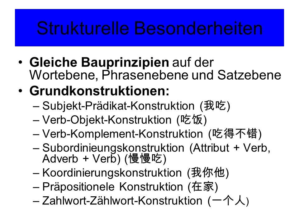 Strukturelle Besonderheiten Gleiche Bauprinzipien auf der Wortebene, Phrasenebene und Satzebene Grundkonstruktionen: –Subjekt-Prädikat-Konstruktion (