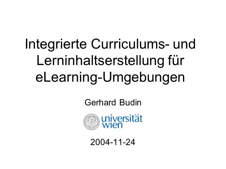 Integrierte Curriculums- und Lerninhaltserstellung für eLearning-Umgebungen Gerhard Budin 2004-11-24