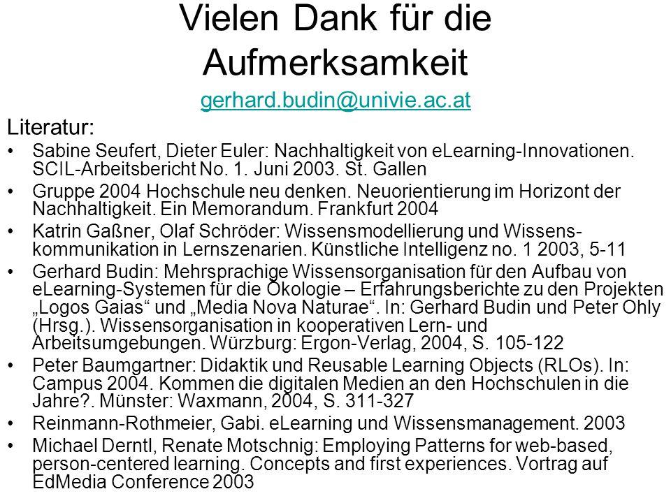 Vielen Dank für die Aufmerksamkeit gerhard.budin@univie.ac.at Literatur: Sabine Seufert, Dieter Euler: Nachhaltigkeit von eLearning-Innovationen.