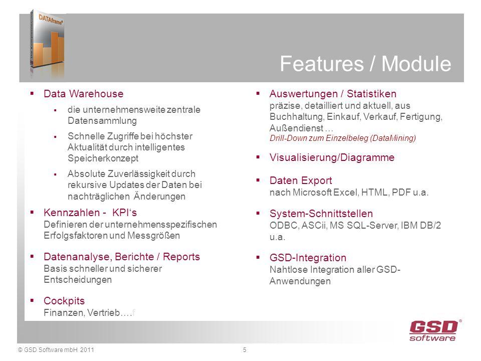 © GSD Software mbH 20115 Features / Module  Data Warehouse  die unternehmensweite zentrale Datensammlung  Schnelle Zugriffe bei höchster Aktualität