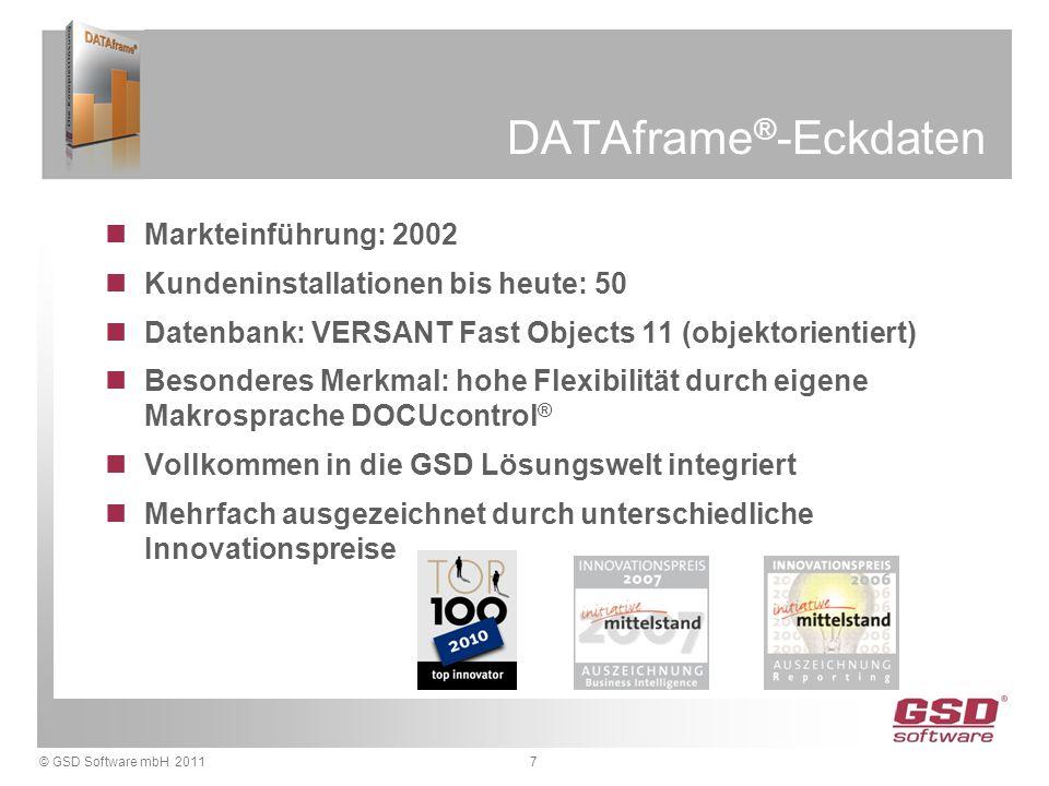 © GSD Software mbH 20117 DATAframe ® -Eckdaten Markteinführung: 2002 Kundeninstallationen bis heute: 50 Datenbank: VERSANT Fast Objects 11 (objektorie