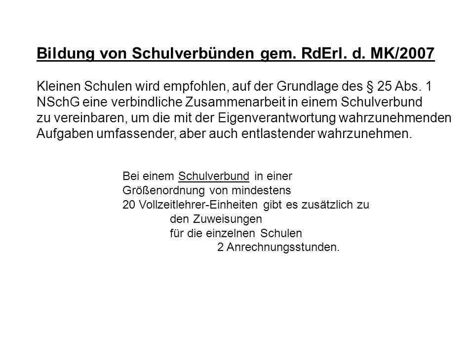 Bildung von Schulverbünden gem. RdErl. d. MK/2007 Kleinen Schulen wird empfohlen, auf der Grundlage des § 25 Abs. 1 NSchG eine verbindliche Zusammenar
