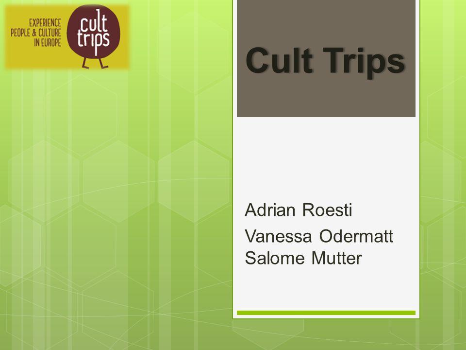 Cult TripsCult Trips Adrian Roesti Vanessa Odermatt Salome Mutter