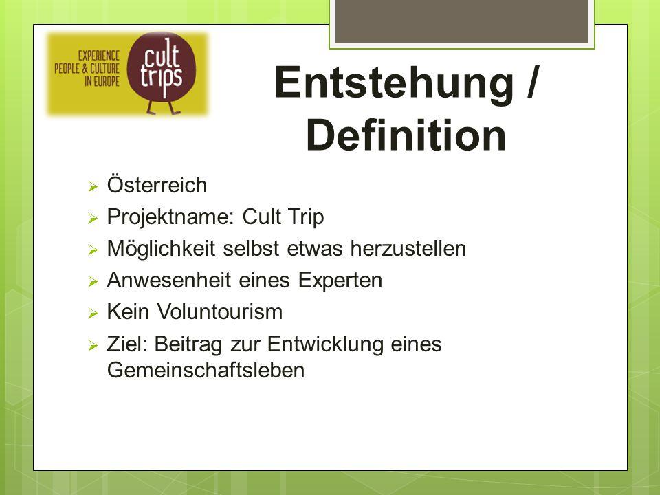 Entstehung / Definition  Österreich  Projektname: Cult Trip  Möglichkeit selbst etwas herzustellen  Anwesenheit eines Experten  Kein Voluntourism
