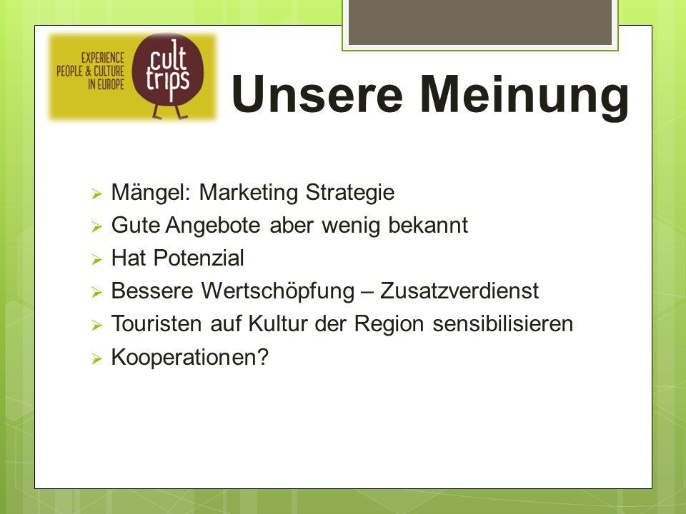 Unsere Meinung  Mängel: Marketing Strategie  Gute Angebote aber wenig bekannt  Hat Potenzial  Bessere Wertschöpfung – Zusatzverdienst  Touristen