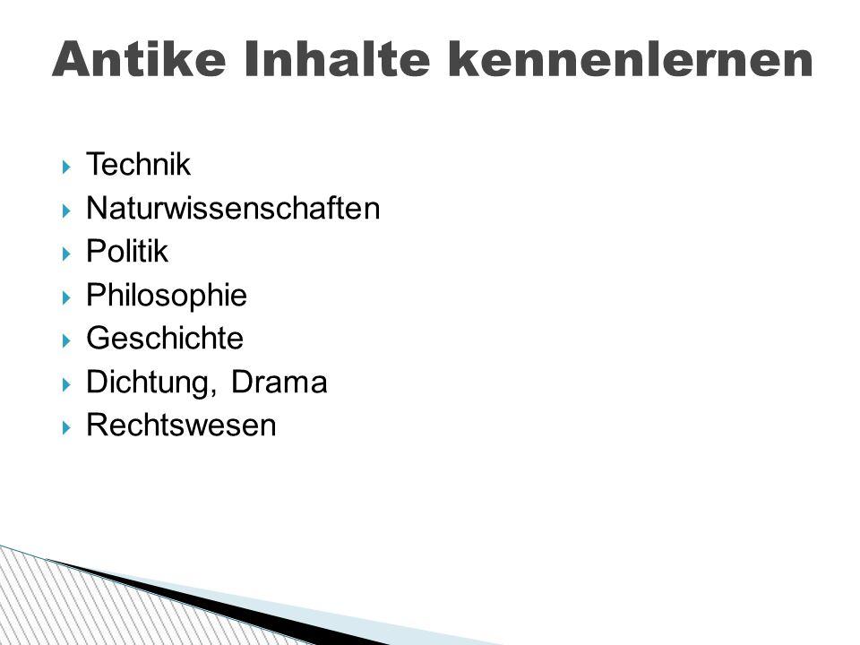  Technik  Naturwissenschaften  Politik  Philosophie  Geschichte  Dichtung, Drama  Rechtswesen Antike Inhalte kennenlernen