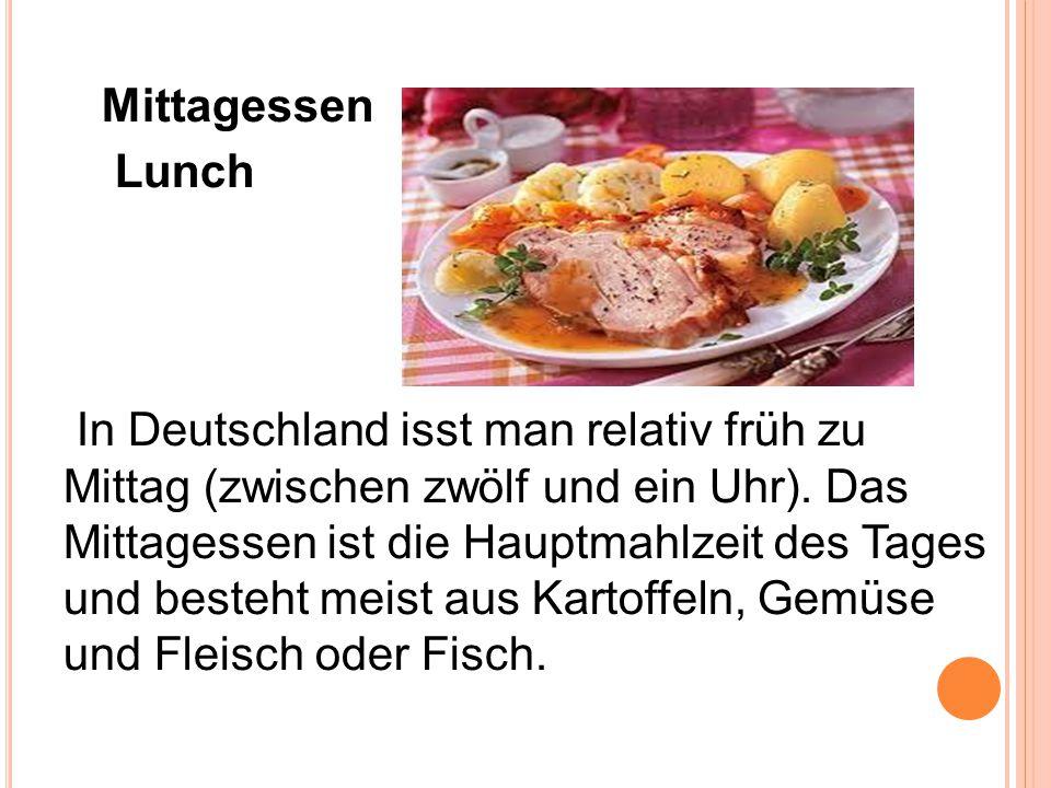 Mittagessen Lunch In Deutschland isst man relativ früh zu Mittag (zwischen zwölf und ein Uhr). Das Mittagessen ist die Hauptmahlzeit des Tages und bes