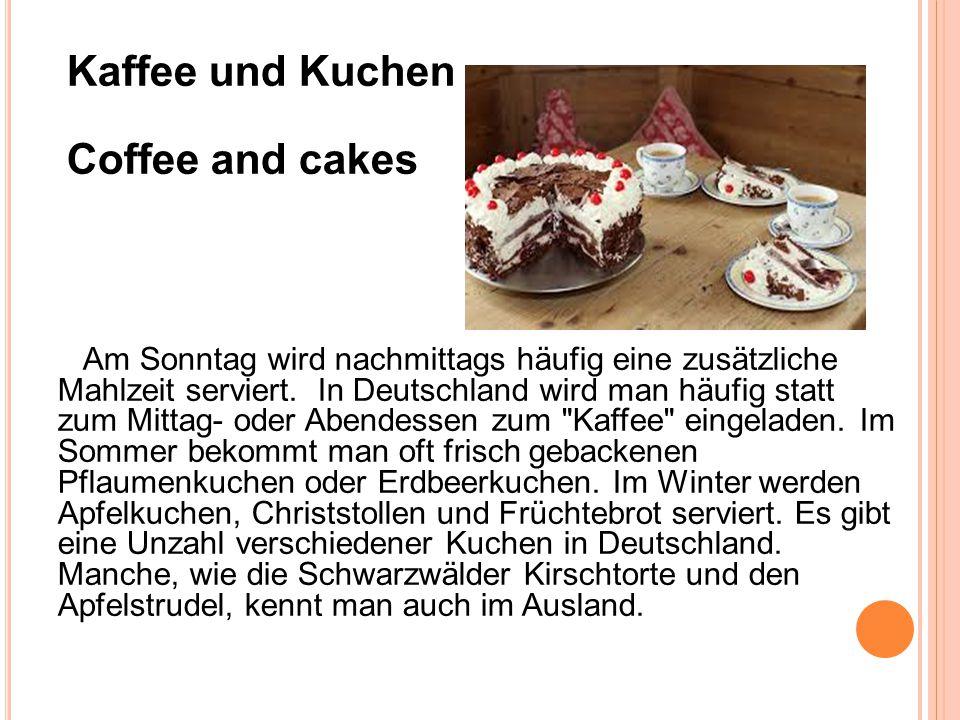 Kaffee und Kuchen Coffee and cakes Am Sonntag wird nachmittags häufig eine zusätzliche Mahlzeit serviert. In Deutschland wird man häufig statt zum Mit