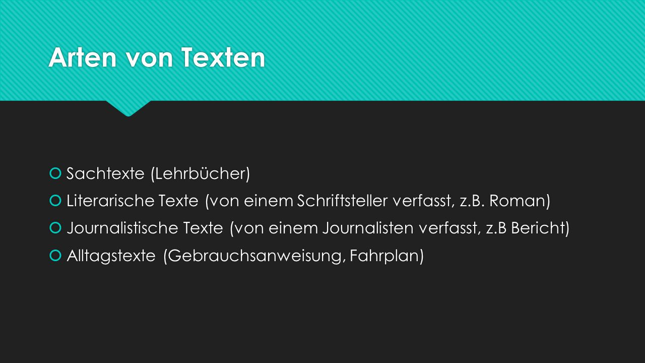 Arten von Texten  Sachtexte (Lehrbücher)  Literarische Texte (von einem Schriftsteller verfasst, z.B. Roman)  Journalistische Texte (von einem Jour