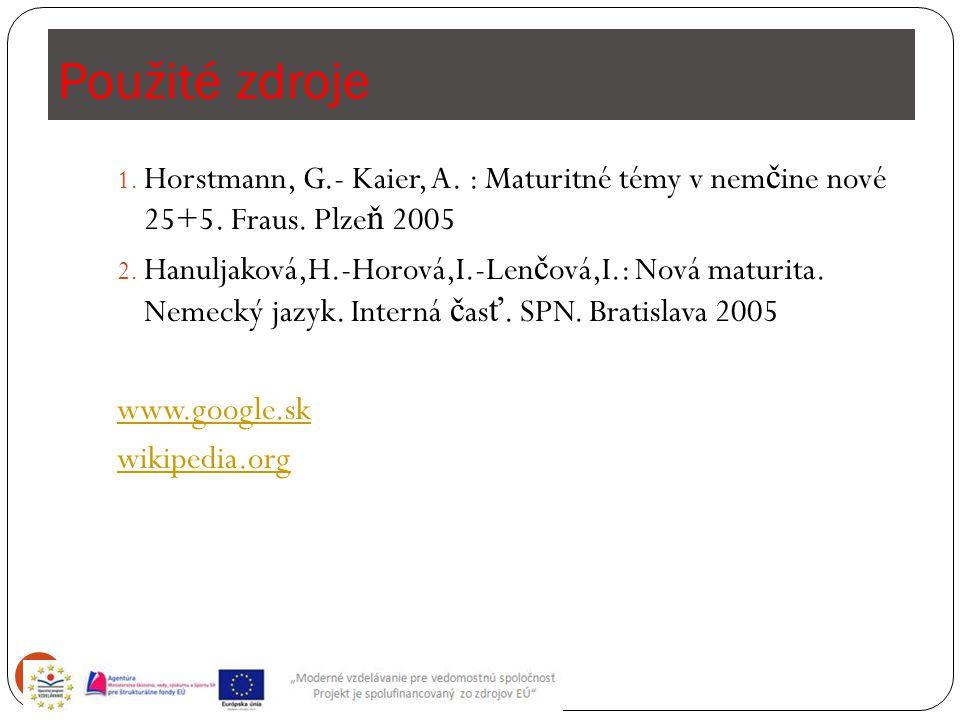 Použité zdroje 12 1. Horstmann, G.- Kaier, A. : Maturitné témy v nem č ine nové 25+5. Fraus. Plze ň 2005 2. Hanuljaková,H.-Horová,I.-Len č ová,I.: Nov