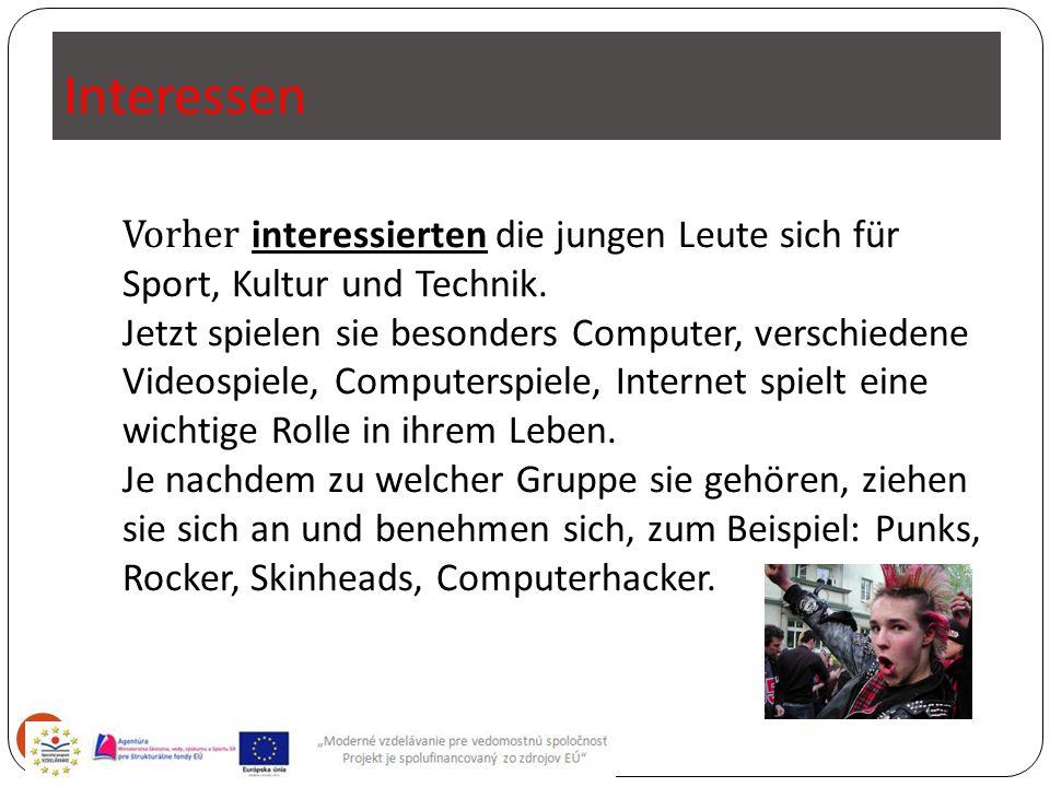 Interessen 4 Vorher interessierten die jungen Leute sich für Sport, Kultur und Technik. Jetzt spielen sie besonders Computer, verschiedene Videospiele