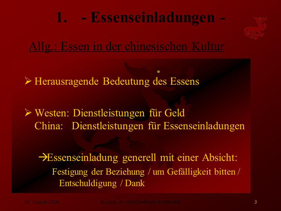 16. Januar 2006Komm. in verschiedenen Kontexten3 1.- Essenseinladungen -  Herausragende Bedeutung des Essens  Westen: Dienstleistungen für Geld Chin
