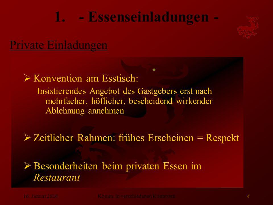 16. Januar 2006Komm. in verschiedenen Kontexten4 1.- Essenseinladungen -  Konvention am Esstisch: Insistierendes Angebot des Gastgebers erst nach meh