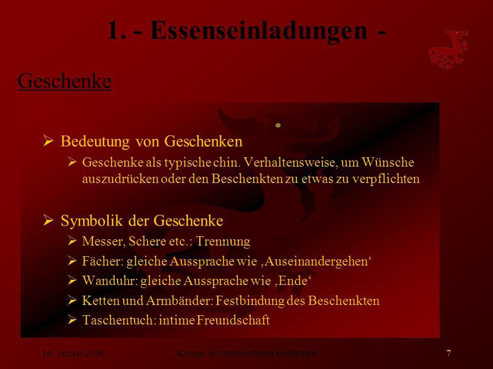16. Januar 2006Komm. in verschiedenen Kontexten7 1. - Essenseinladungen -  Bedeutung von Geschenken  Geschenke als typische chin. Verhaltensweise, u