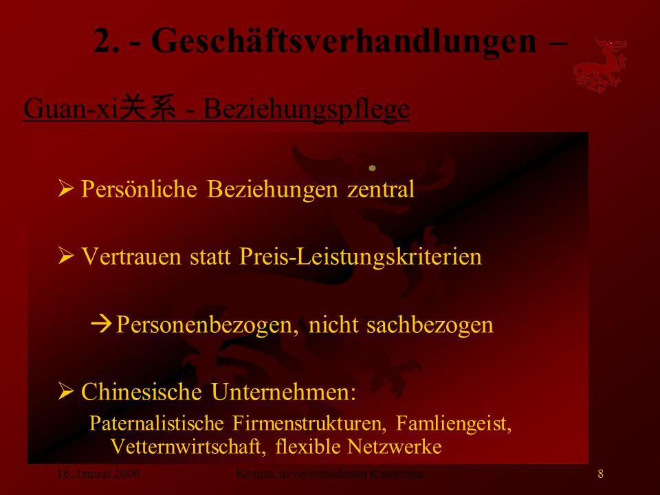 16. Januar 2006Komm. in verschiedenen Kontexten8 2. - Geschäftsverhandlungen –  Persönliche Beziehungen zentral  Vertrauen statt Preis-Leistungskrit