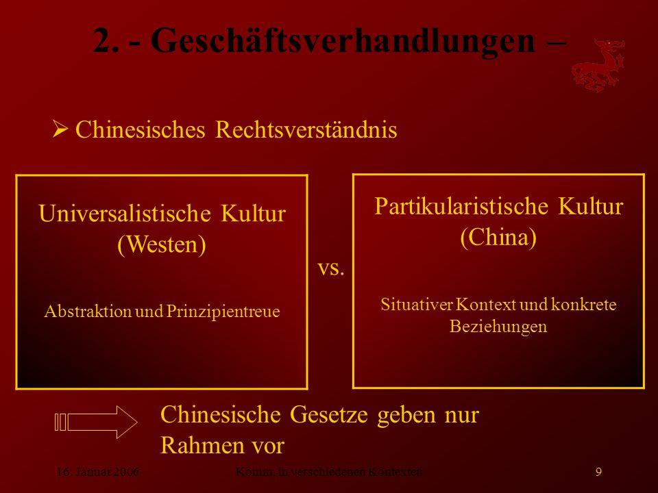 16. Januar 2006Komm. in verschiedenen Kontexten9 2. - Geschäftsverhandlungen –  Chinesisches Rechtsverständnis vs. Universalistische Kultur (Westen)