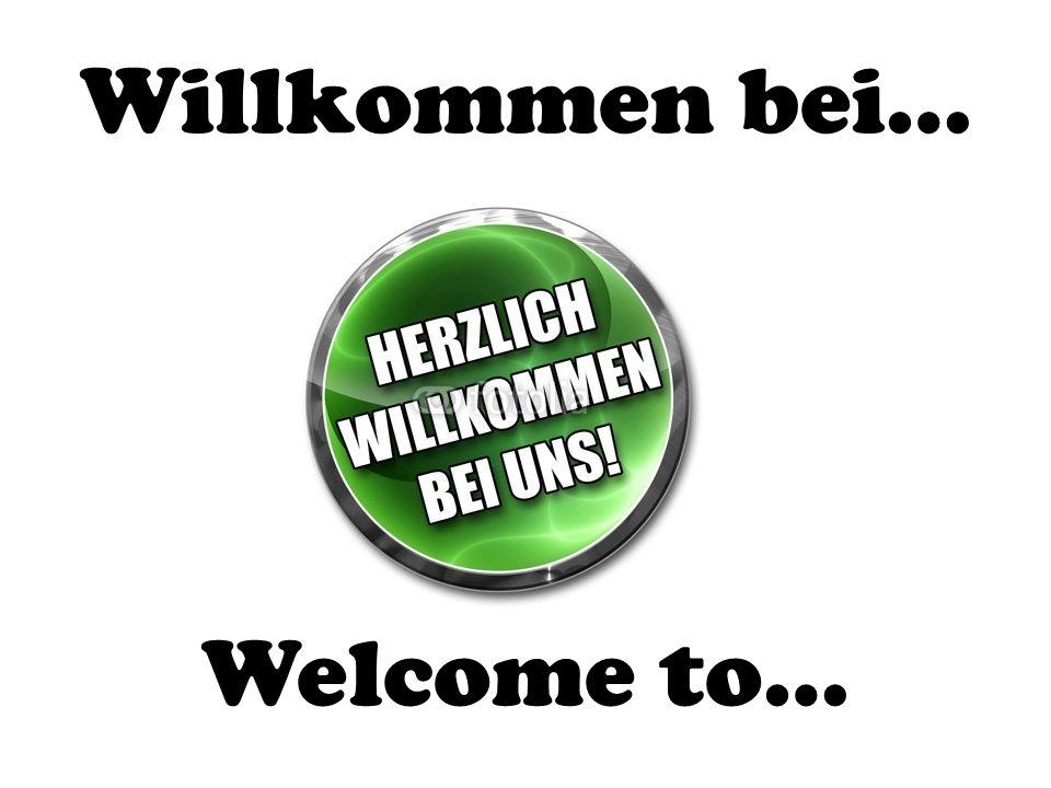Willkommen bei… Welcome to…