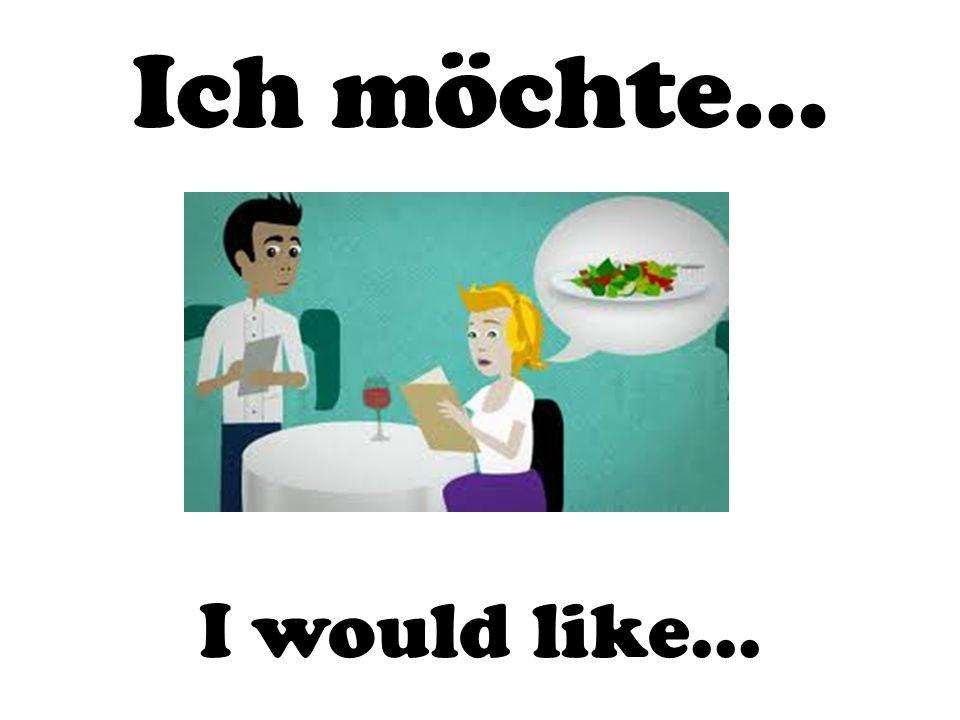 Ich möchte… I would like…