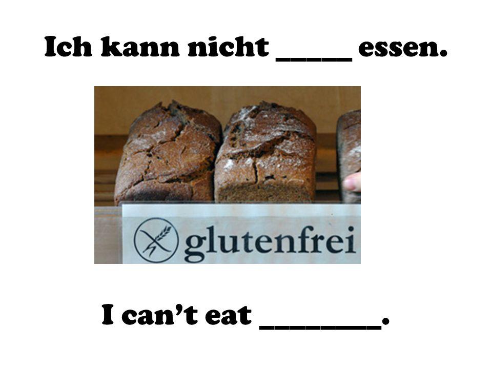 Ich kann nicht _____ essen. I can't eat ________.