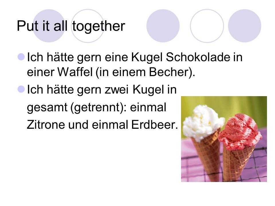 Put it all together Ich hätte gern eine Kugel Schokolade in einer Waffel (in einem Becher).