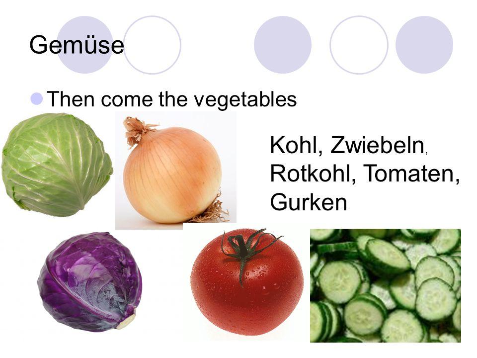 Gemüse Then come the vegetables Kohl, Zwiebeln, Rotkohl, Tomaten, Gurken