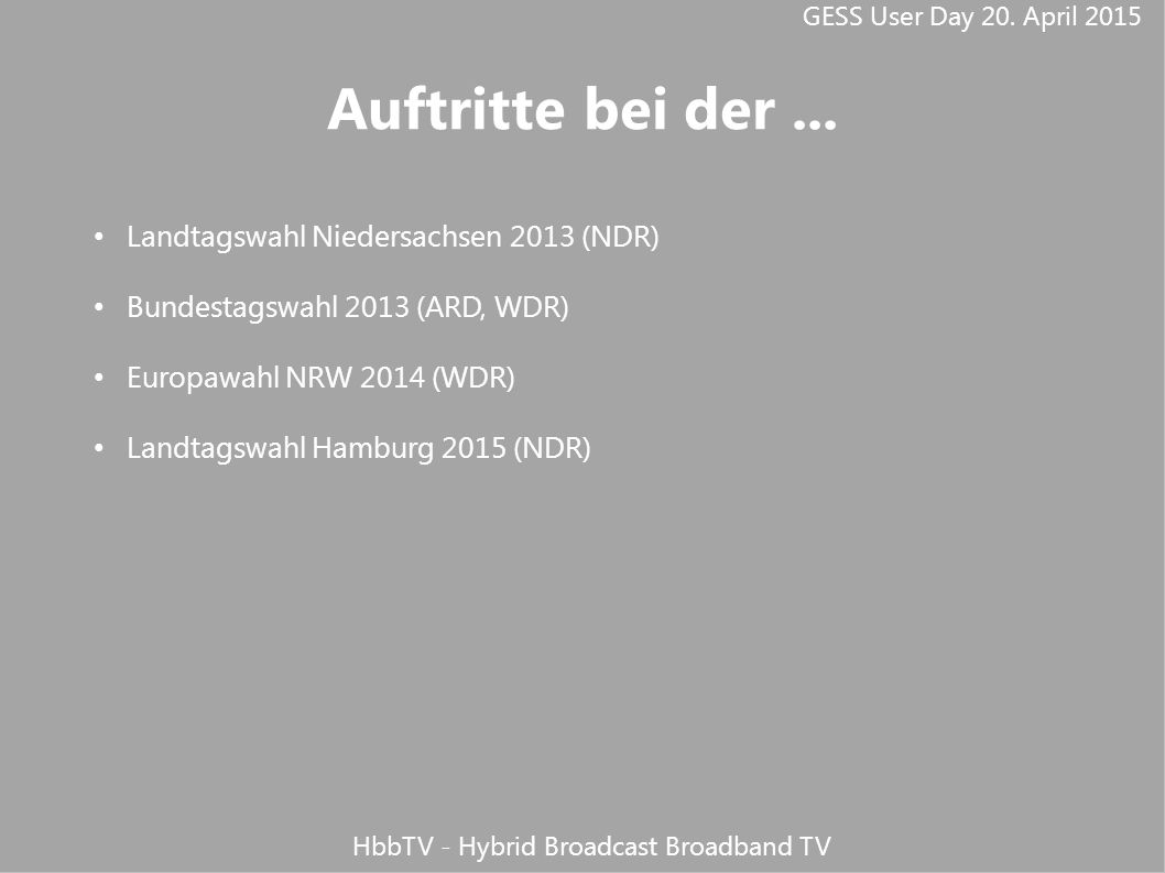 GESS User Day 20. April 2015 HbbTV - Hybrid Broadcast Broadband TV Auftritte bei der...