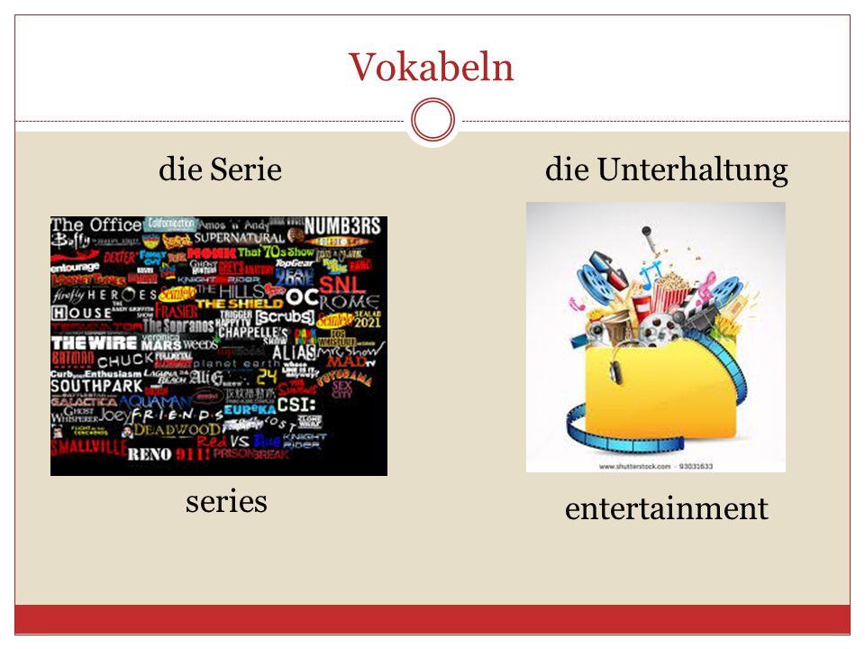 Vokabeln die Seriedie Unterhaltung series entertainment