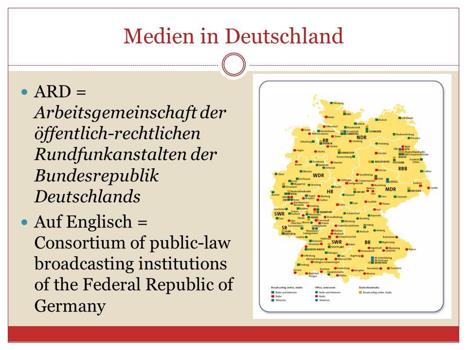 Medien in Deutschland ARD = Arbeitsgemeinschaft der öffentlich-rechtlichen Rundfunkanstalten der Bundesrepublik Deutschlands Auf Englisch = Consortium