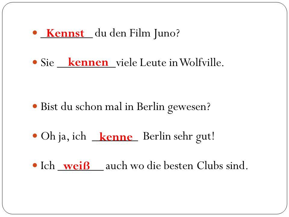 ________ du den Film Juno? Sie _________viele Leute in Wolfville. Bist du schon mal in Berlin gewesen? Oh ja, ich _______ Berlin sehr gut! Ich _______
