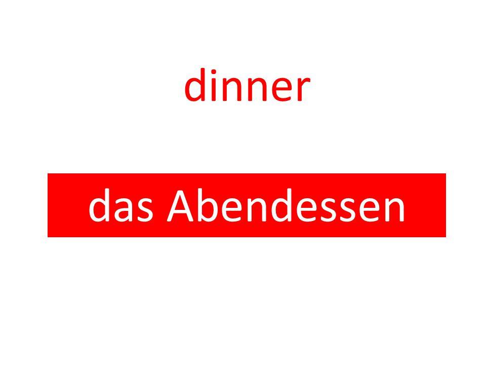 dinner das Abendessen