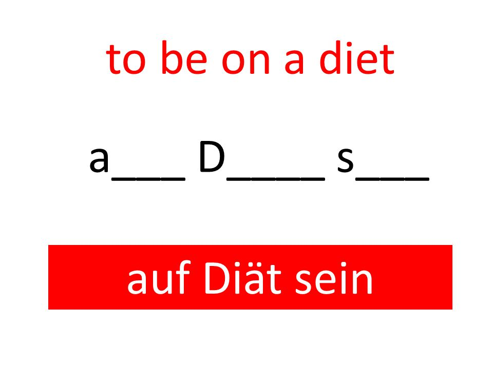 to be on a diet auf Diät sein a___ D____ s___