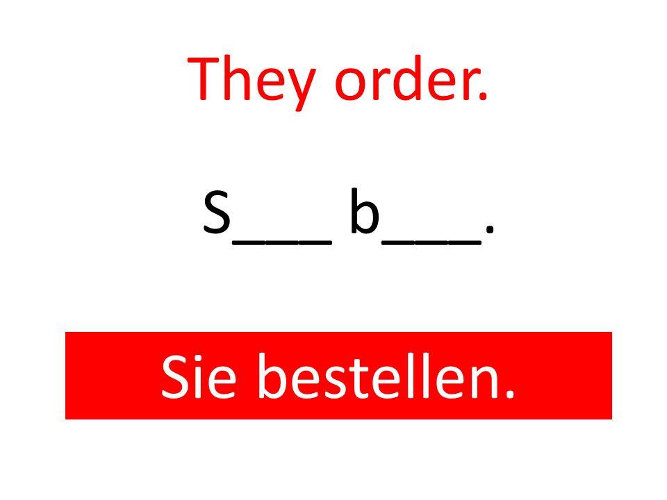 They order. Sie bestellen. S___ b___.