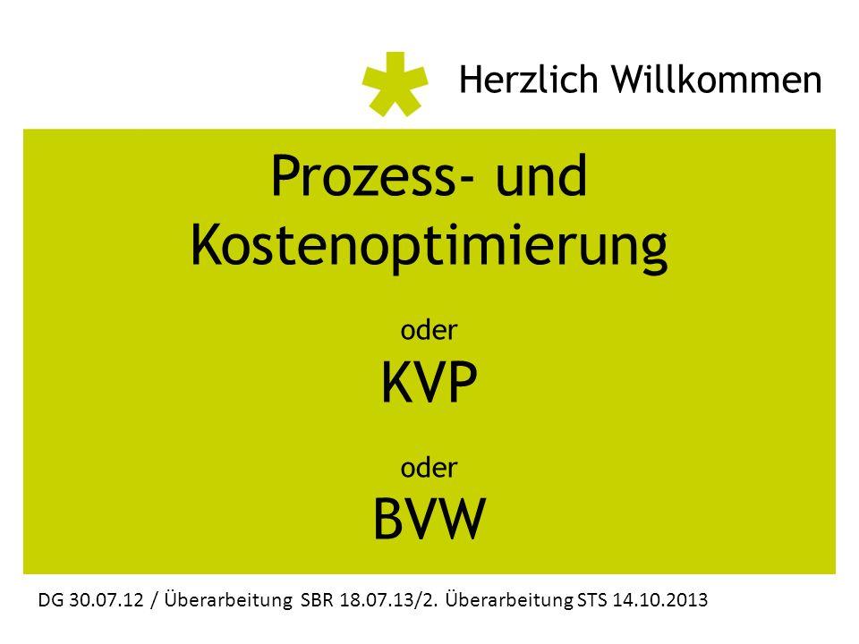 Herzlich Willkommen Prozess- und Kostenoptimierung oder KVP oder BVW DG 30.07.12 / Überarbeitung SBR 18.07.13/2.